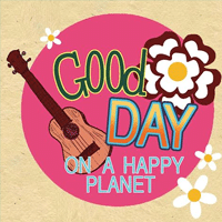 Good Day On A Happy Planet